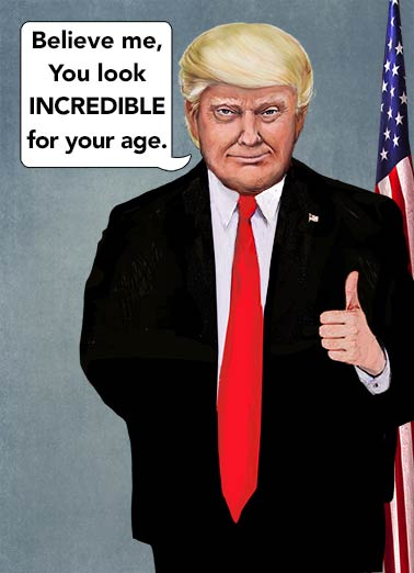 President Trump Look Incredible  Funny Political Card Democrat President Trump Lie | Birthday, card, happy, Lied, lying, investigation, funny, portrait, political, cartoon, caricature, comic, spoof, parity, fun, funny, lol, flag, president, donald, trump, huge, white house, washington Have I ever lied before? Happy Birthday